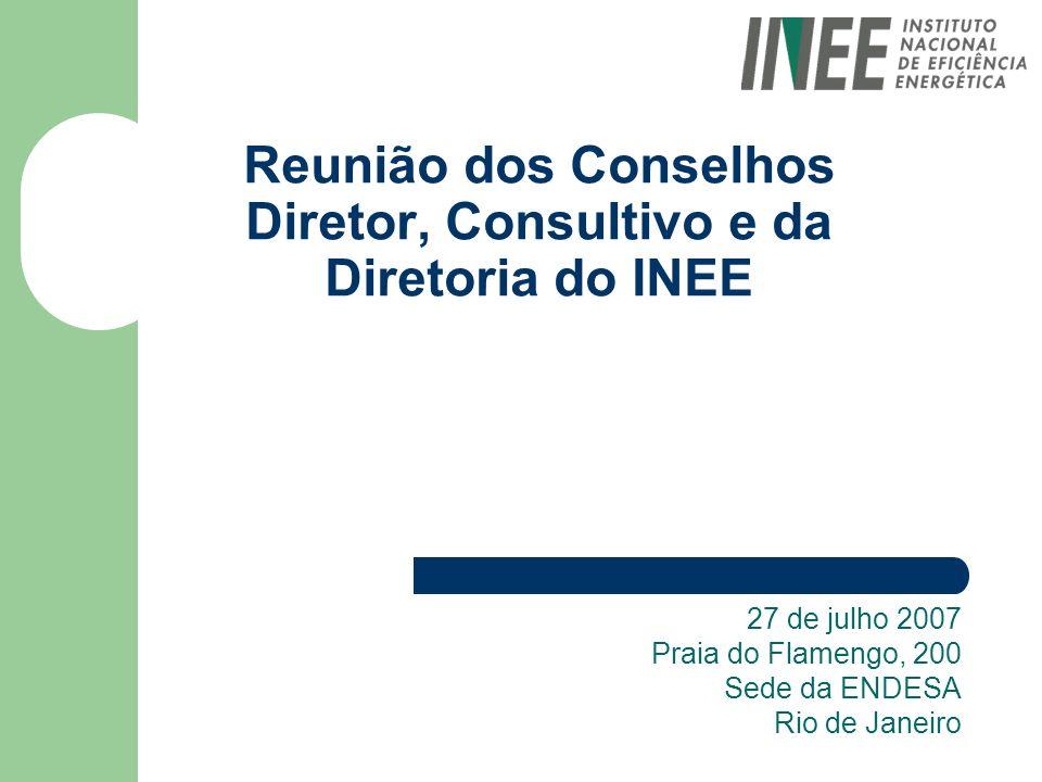 Reunião dos Conselhos Diretor, Consultivo e da Diretoria do INEE 27 de julho 2007 Praia do Flamengo, 200 Sede da ENDESA Rio de Janeiro