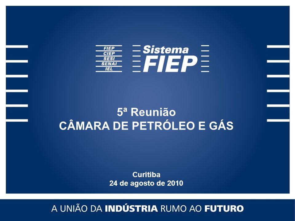 5ª Reunião CÂMARA DE PETRÓLEO E GÁS Curitiba 24 de agosto de 2010