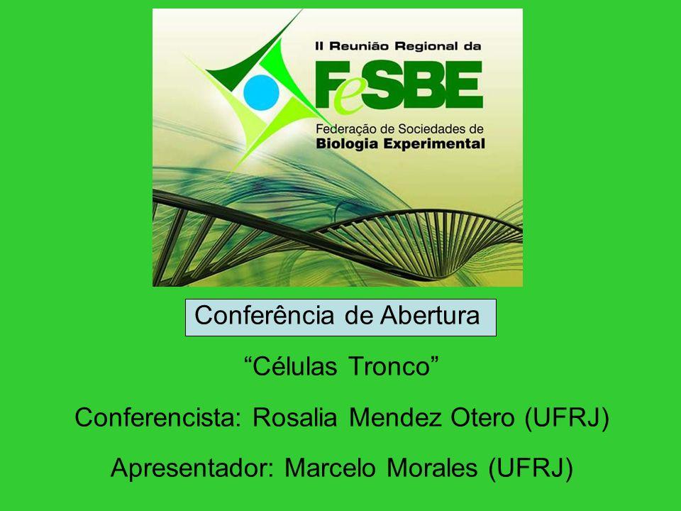 Conferência de Abertura Células Tronco Conferencista: Rosalia Mendez Otero (UFRJ) Apresentador: Marcelo Morales (UFRJ)