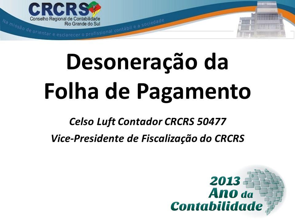Desoneração da Folha de Pagamento Celso Luft Contador CRCRS 50477 Vice-Presidente de Fiscalização do CRCRS