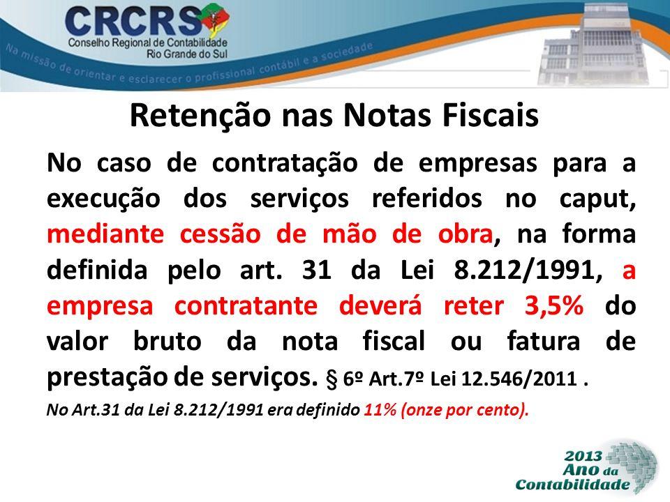 Retenção nas Notas Fiscais No caso de contratação de empresas para a execução dos serviços referidos no caput, mediante cessão de mão de obra, na form
