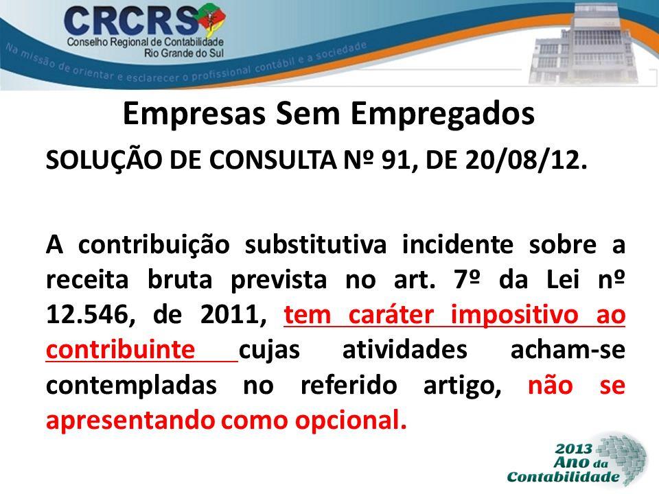 Empresas Sem Empregados SOLUÇÃO DE CONSULTA Nº 91, DE 20/08/12. A contribuição substitutiva incidente sobre a receita bruta prevista no art. 7º da Lei