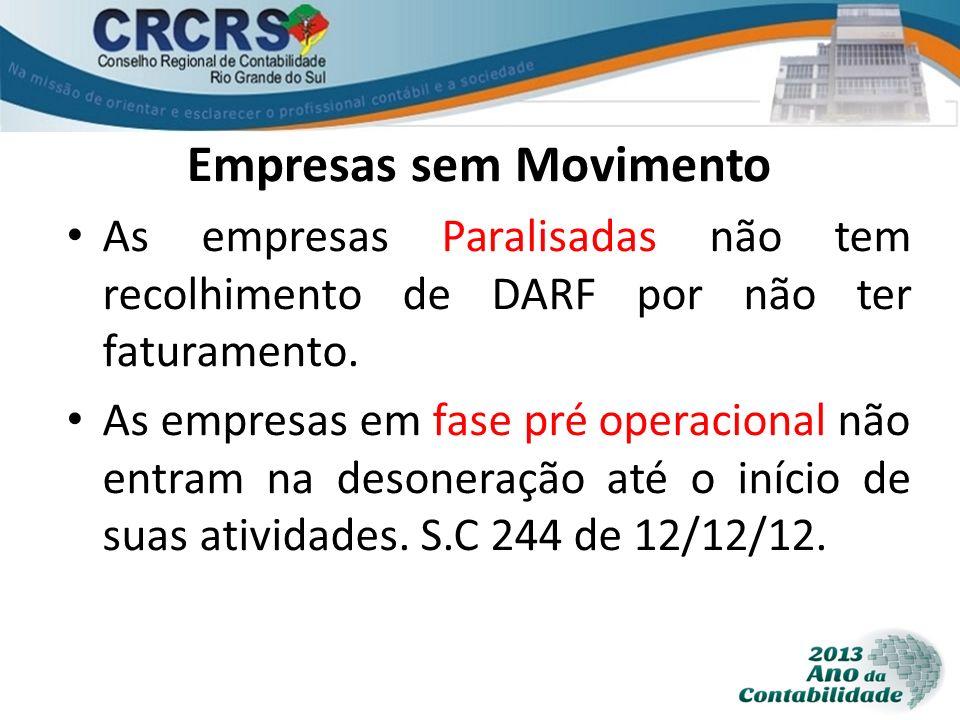 Empresas sem Movimento As empresas Paralisadas não tem recolhimento de DARF por não ter faturamento. As empresas em fase pré operacional não entram na