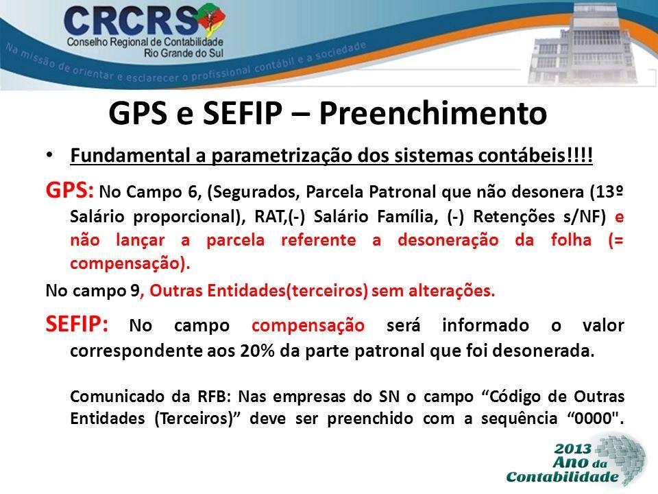 GPS e SEFIP – Preenchimento Fundamental a parametrização dos sistemas contábeis!!!! GPS: No Campo 6, (Segurados, Parcela Patronal que não desonera (13