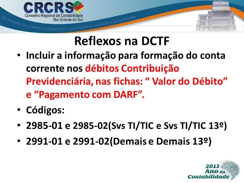 Reflexos na DCTF Incluir a informação para formação do conta corrente nos débitos Contribuição Previdenciária, nas fichas: Valor do Débito e Pagamento