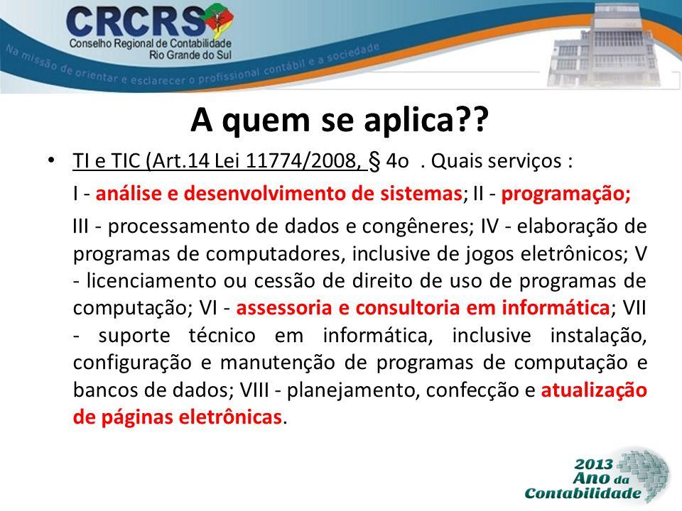 A quem se aplica?? TI e TIC (Art.14 Lei 11774/2008, § 4o. Quais serviços : I - análise e desenvolvimento de sistemas; II - programação; III - processa