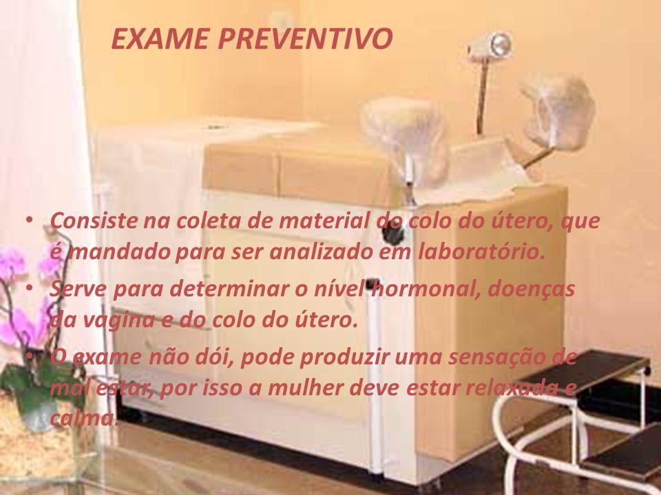 EXAME PREVENTIVO Consiste na coleta de material do colo do útero, que é mandado para ser analizado em laboratório.