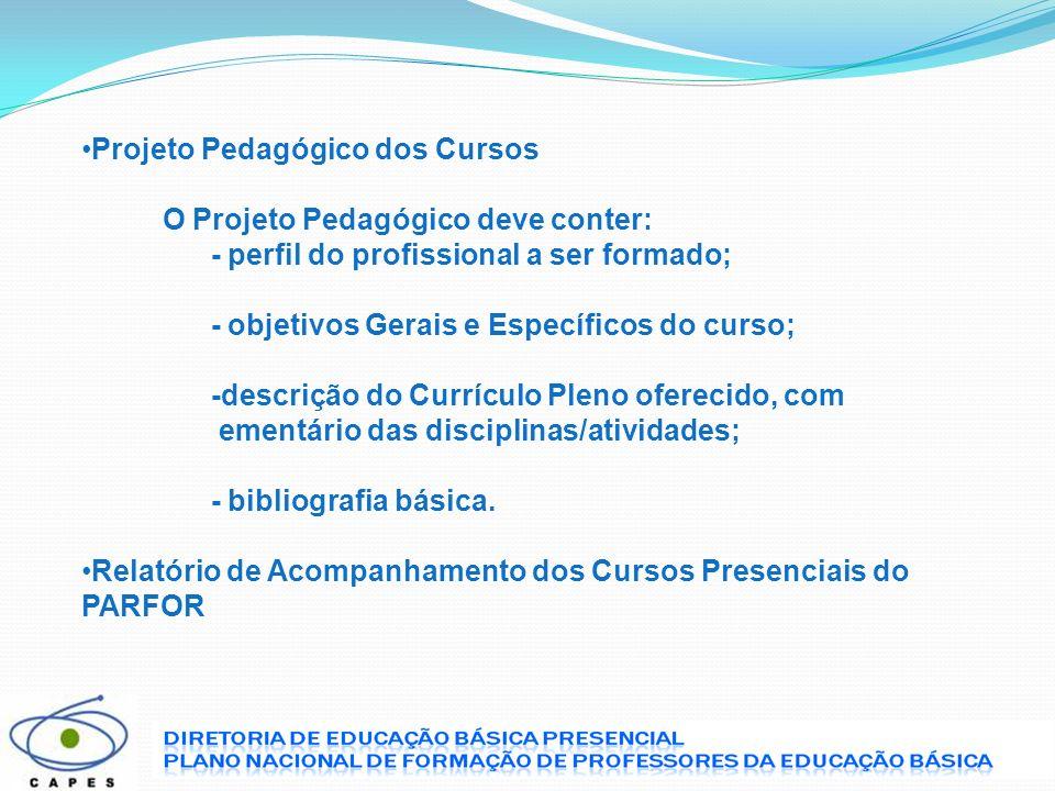 Projeto Pedagógico dos Cursos O Projeto Pedagógico deve conter: - perfil do profissional a ser formado; - objetivos Gerais e Específicos do curso; -de