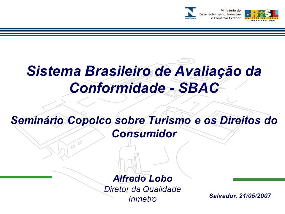 Alfredo Lobo Diretor da Qualidade Inmetro Sistema Brasileiro de Avaliação da Conformidade - SBAC Seminário Copolco sobre Turismo e os Direitos do Cons