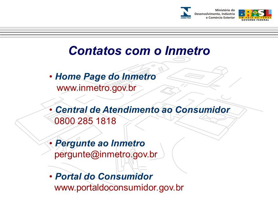 Contatos com o Inmetro Home Page do Inmetro www.inmetro.gov.br Central de Atendimento ao Consumidor 0800 285 1818 Pergunte ao Inmetro pergunte@inmetro