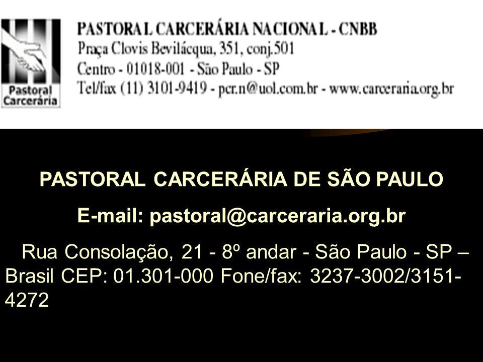 PASTORAL CARCERÁRIA DE SÃO PAULO E-mail: pastoral@carceraria.org.br Rua Consolação, 21 - 8º andar - São Paulo - SP – Brasil CEP: 01.301-000 Fone/fax:
