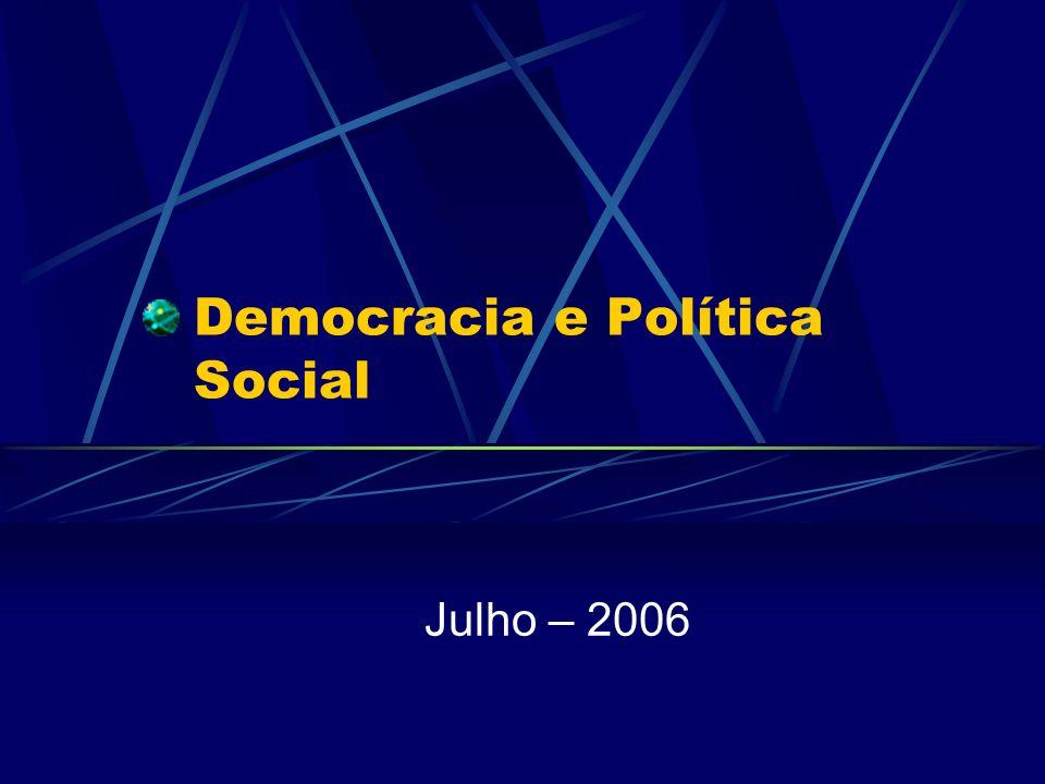 Democracia e Política Social Julho – 2006