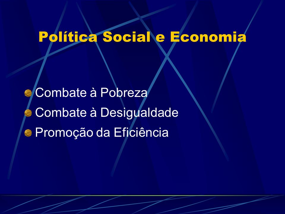 Política Social e Economia Combate à Pobreza Combate à Desigualdade Promoção da Eficiência