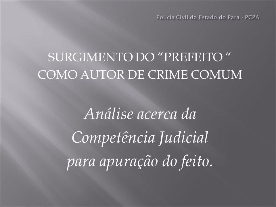 SURGIMENTO DO PREFEITO COMO AUTOR DE CRIME COMUM Análise acerca da Competência Judicial para apuração do feito.