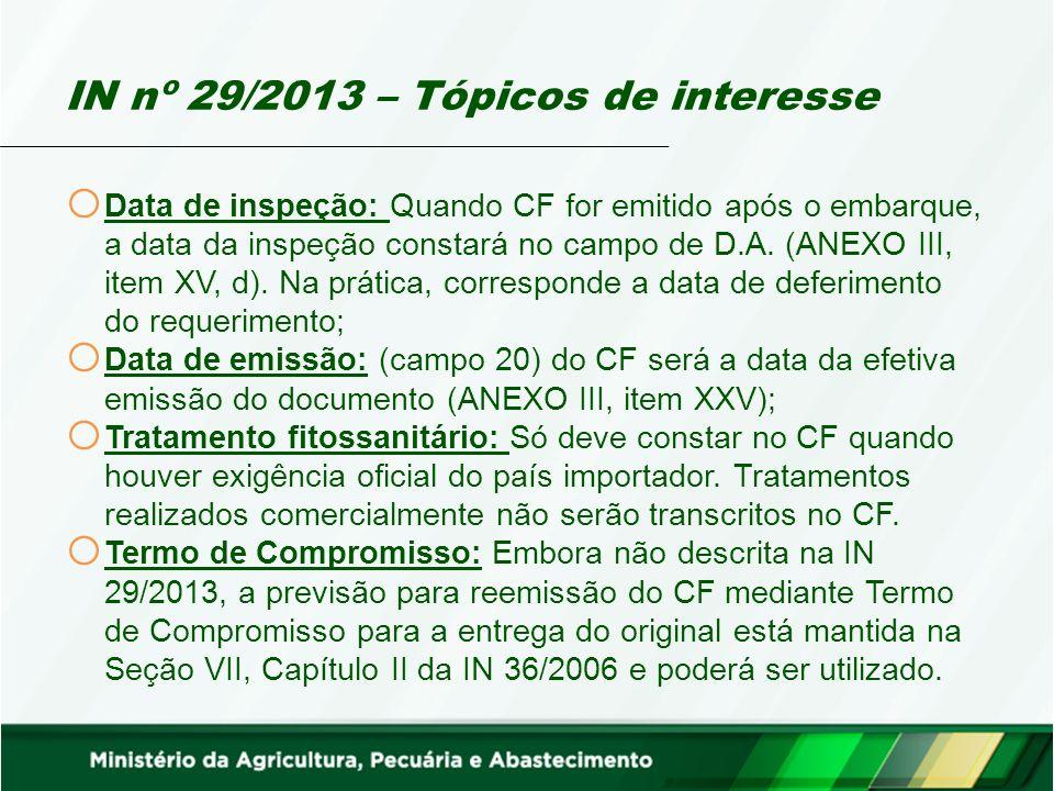 IN nº 29/2013 – Tópicos de interesse o Data de inspeção: Quando CF for emitido após o embarque, a data da inspeção constará no campo de D.A.