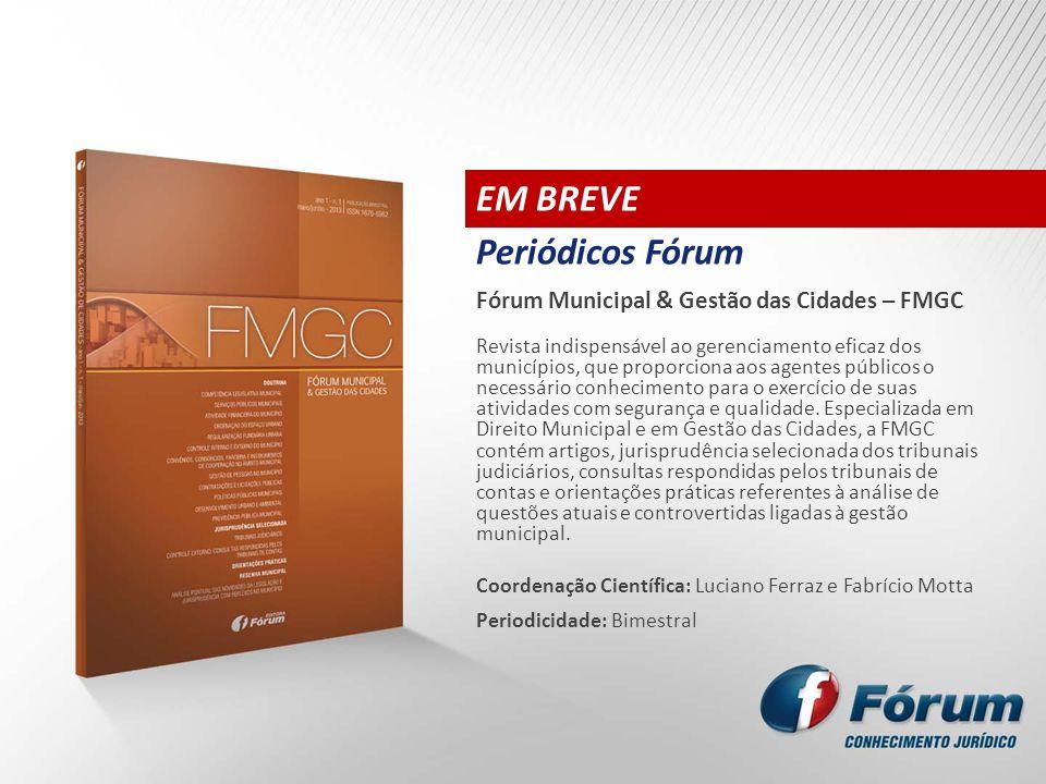 EM BREVE Periódicos Fórum Fórum Municipal & Gestão das Cidades – FMGC Revista indispensável ao gerenciamento eficaz dos municípios, que proporciona ao
