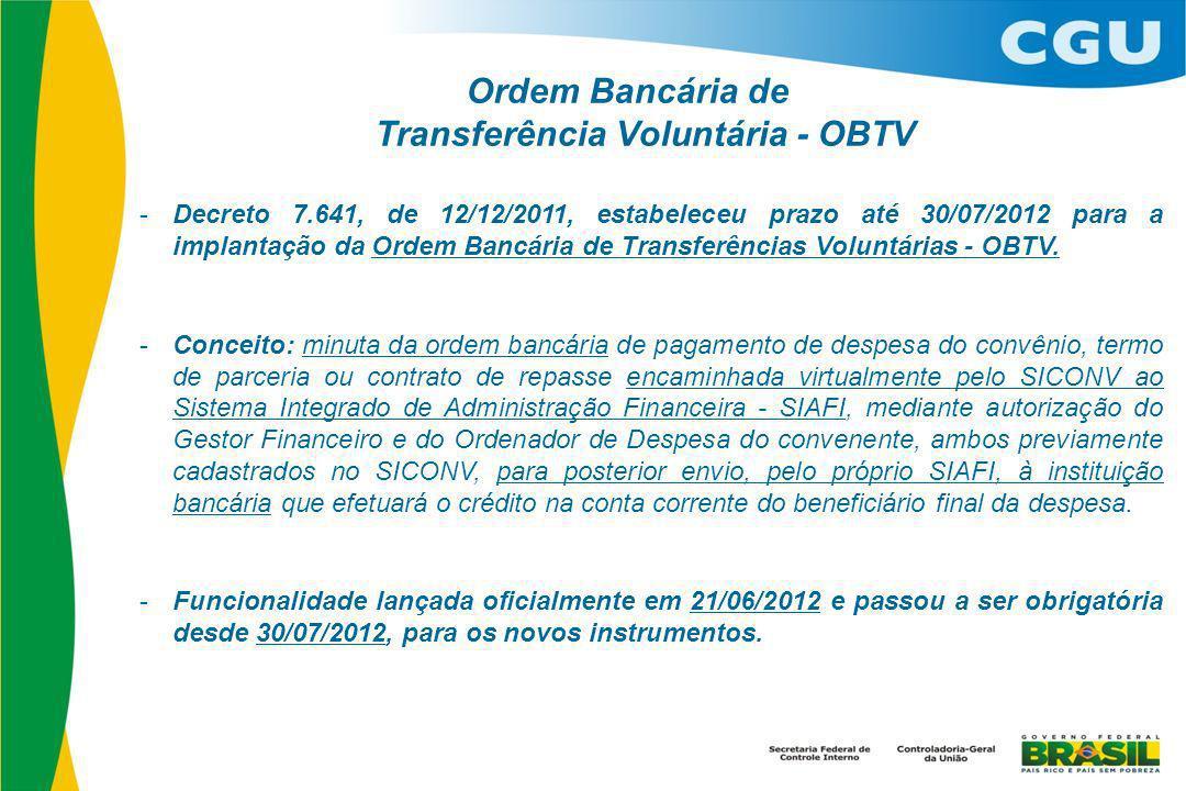 Ordem Bancária de Transferência Voluntária - OBTV - Decreto 7.641, de 12/12/2011, estabeleceu prazo até 30/07/2012 para a implantação da Ordem Bancária de Transferências Voluntárias - OBTV.
