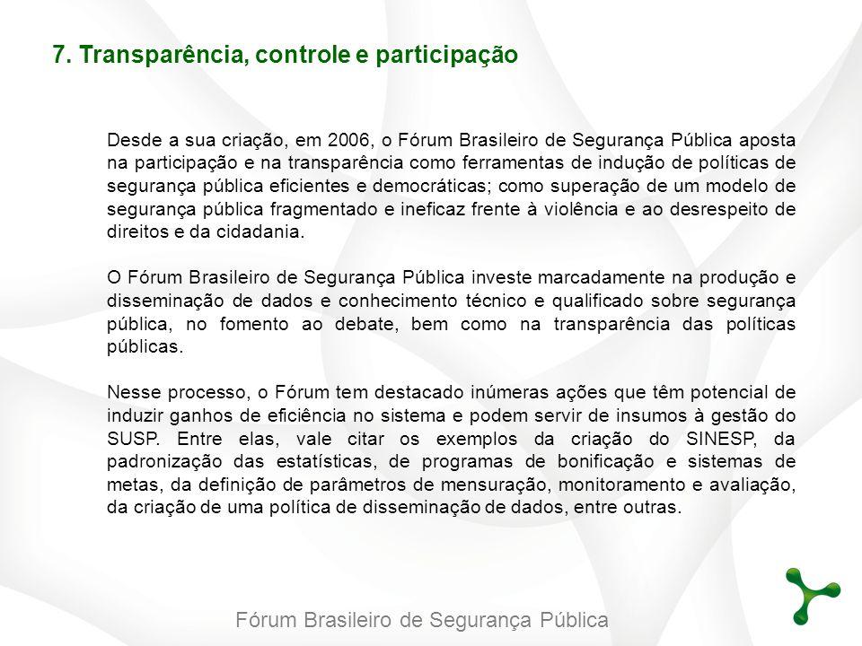 Fórum Brasileiro de Segurança Pública Desde a sua criação, em 2006, o Fórum Brasileiro de Segurança Pública aposta na participação e na transparência
