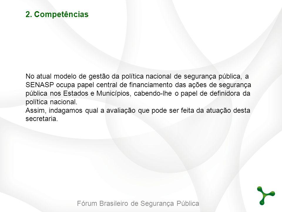 Fórum Brasileiro de Segurança Pública 2. Competências No atual modelo de gestão da política nacional de segurança pública, a SENASP ocupa papel centra