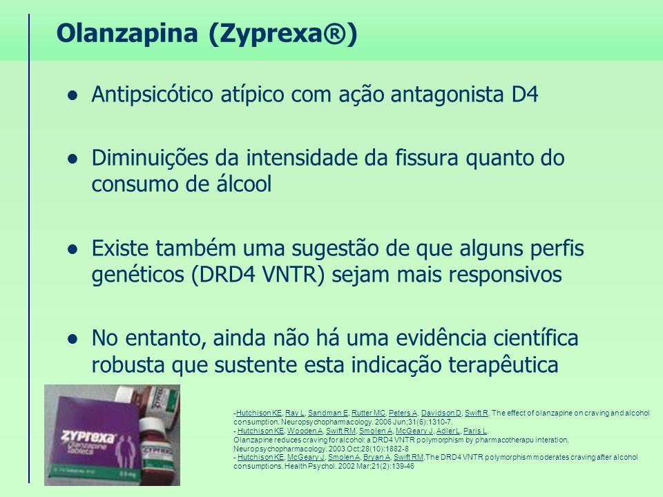Olanzapina (Zyprexa®) Antipsicótico atípico com ação antagonista D4 Diminuições da intensidade da fissura quanto do consumo de álcool Existe também um