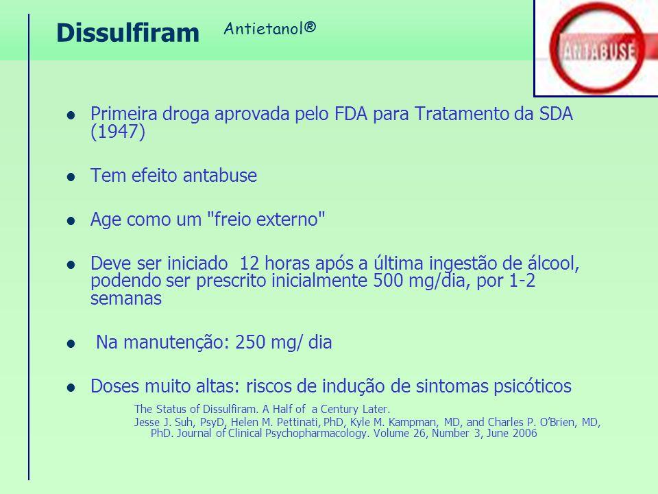 Dissulfiram Primeira droga aprovada pelo FDA para Tratamento da SDA (1947) Tem efeito antabuse Age como um