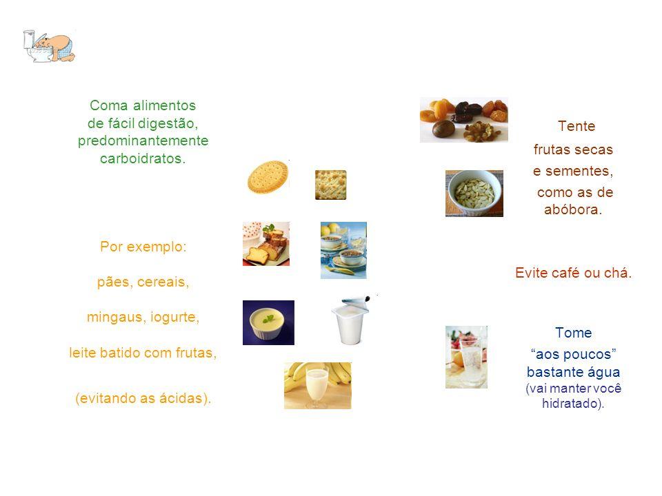 Coma alimentos de fácil digestão, predominantemente carboidratos. Por exemplo: pães, cereais, mingaus, iogurte, leite batido com frutas, (evitando as