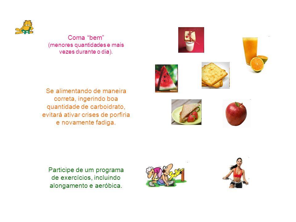 Coma bem (menores quantidades e mais vezes durante o dia). Se alimentando de maneira correta, ingerindo boa quantidade de carboidrato, evitará ativar