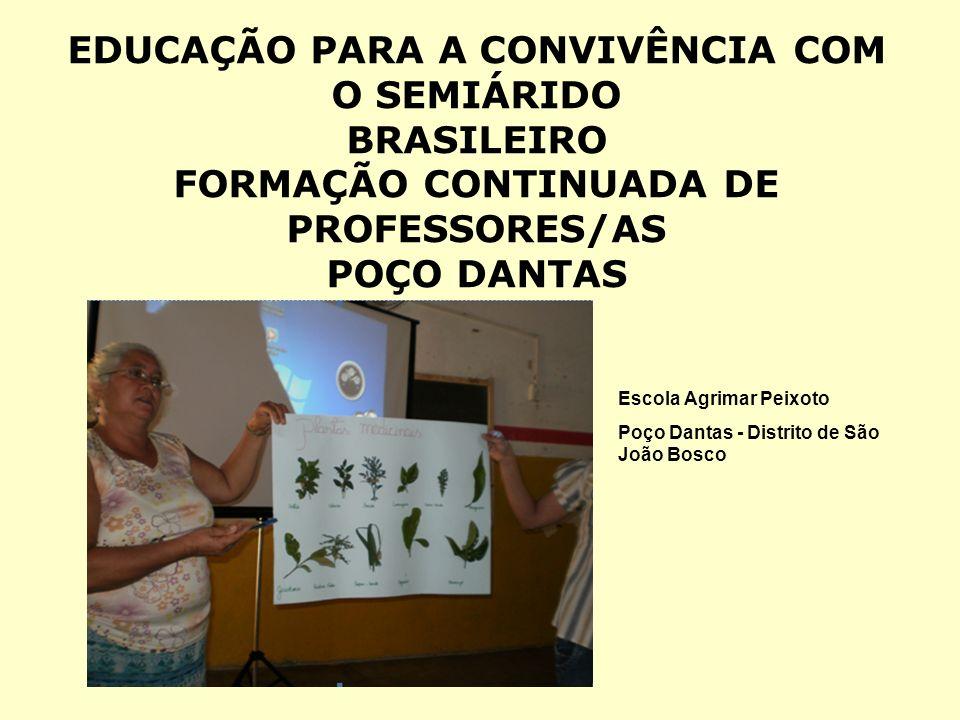 EDUCAÇÃO PARA A CONVIVÊNCIA COM O SEMIÁRIDO BRASILEIRO FORMAÇÃO CONTINUADA DE PROFESSORES/AS POÇO DANTAS Escola Agrimar Peixoto Poço Dantas - Distrito