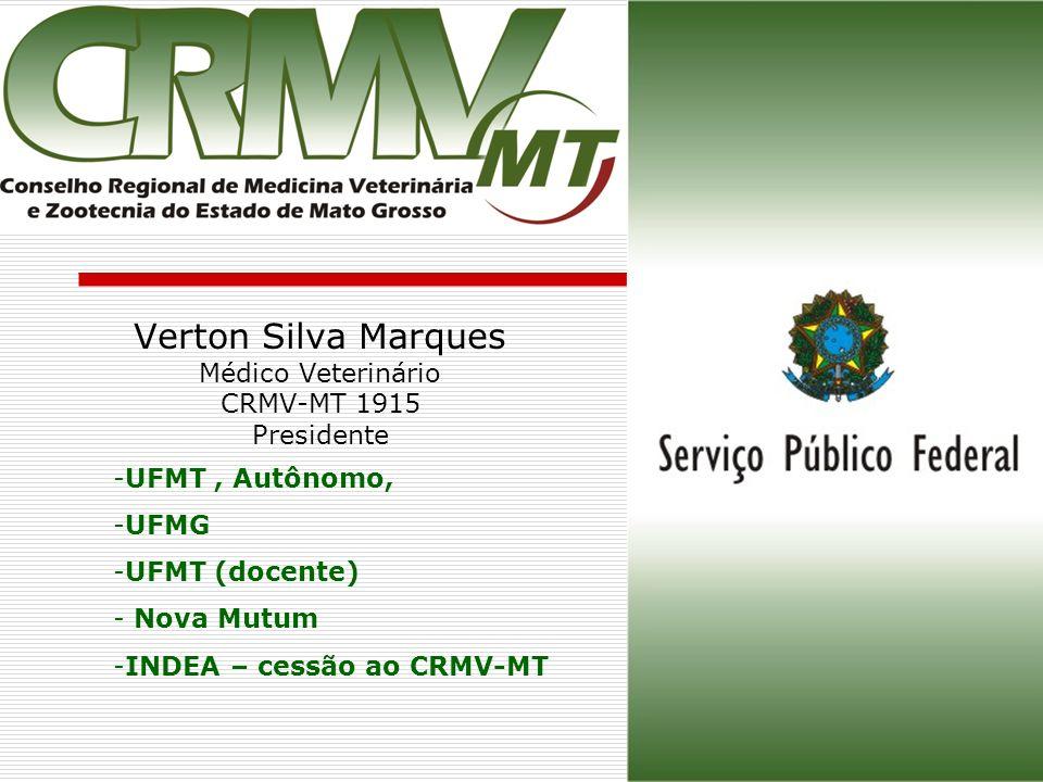 Verton Silva Marques Médico Veterinário CRMV-MT 1915 Presidente -UFMT, Autônomo, -UFMG -UFMT (docente) - Nova Mutum -INDEA – cessão ao CRMV-MT