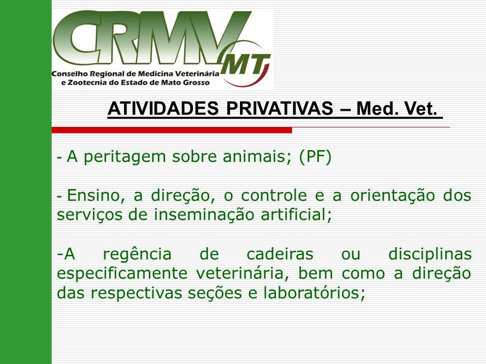 ATIVIDADES PRIVATIVAS – Med. Vet. - A peritagem sobre animais; (PF) - Ensino, a direção, o controle e a orientação dos serviços de inseminação artific