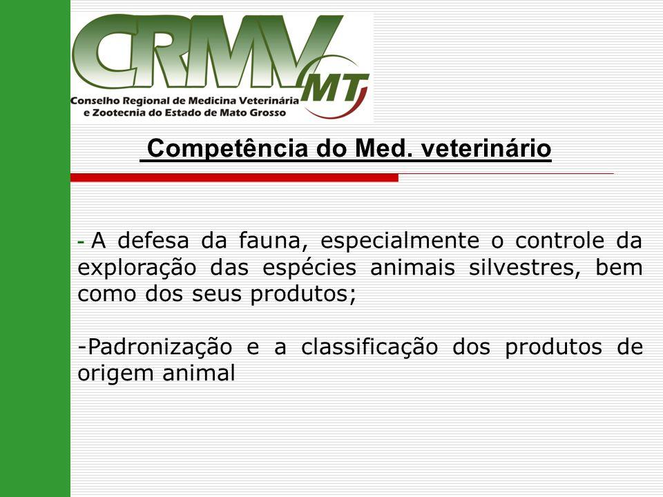 Competência do Med. veterinário - A defesa da fauna, especialmente o controle da exploração das espécies animais silvestres, bem como dos seus produto