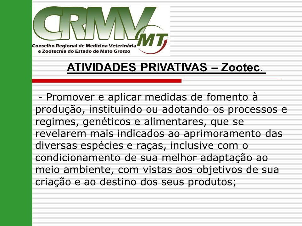 ATIVIDADES PRIVATIVAS – Zootec. - Promover e aplicar medidas de fomento à produção, instituindo ou adotando os processos e regimes, genéticos e alimen