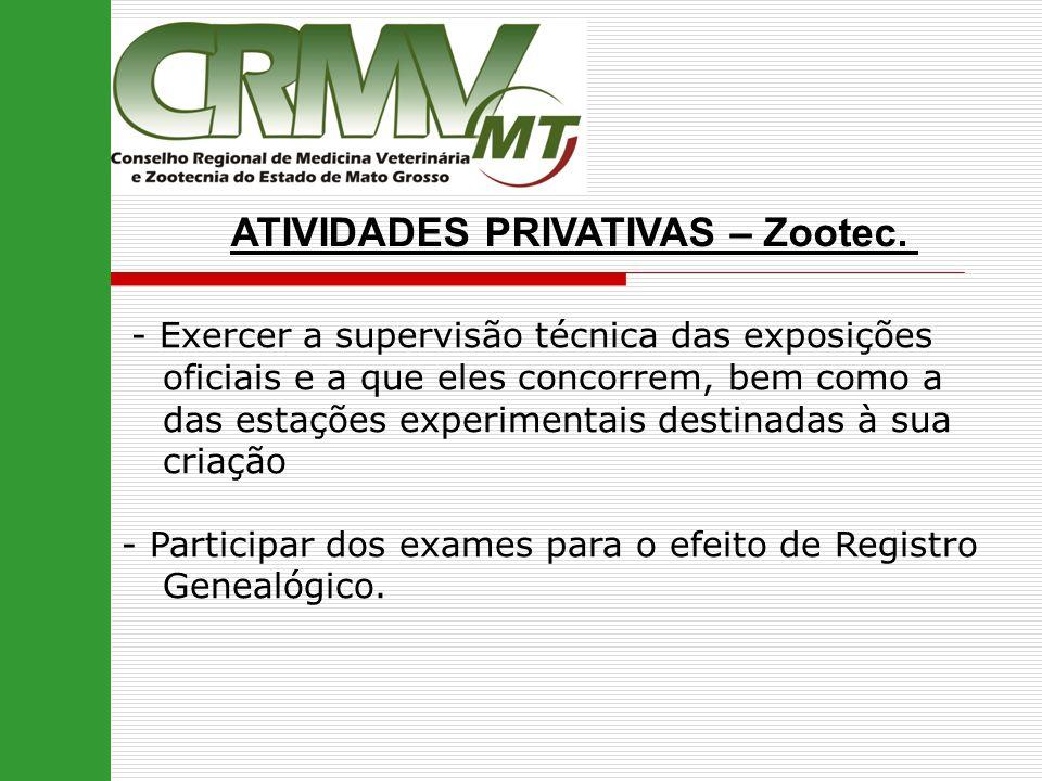 ATIVIDADES PRIVATIVAS – Zootec. - Exercer a supervisão técnica das exposições oficiais e a que eles concorrem, bem como a das estações experimentais d