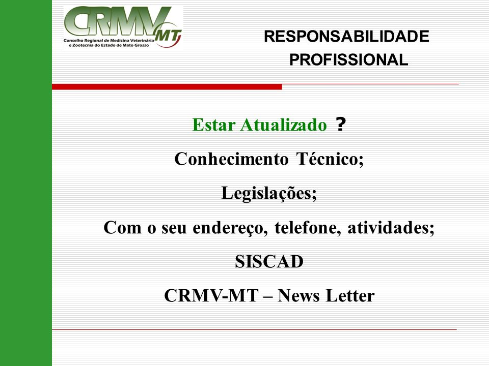 Estar Atualizado ? Conhecimento Técnico; Legislações; Com o seu endereço, telefone, atividades; SISCAD CRMV-MT – News Letter RESPONSABILIDADE PROFISSI