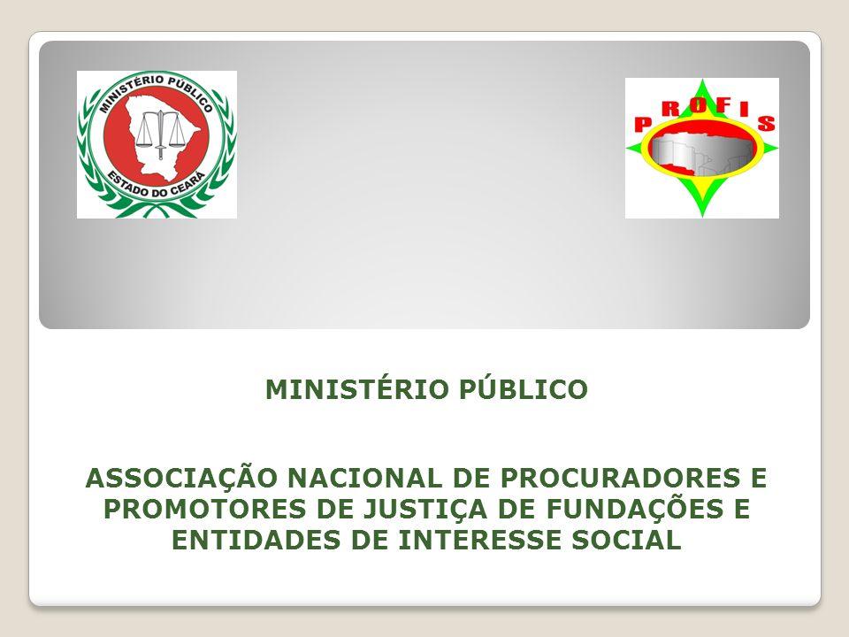 MINISTÉRIO PÚBLICO ASSOCIAÇÃO NACIONAL DE PROCURADORES E PROMOTORES DE JUSTIÇA DE FUNDAÇÕES E ENTIDADES DE INTERESSE SOCIAL