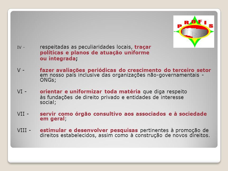 IV - respeitadas as peculiaridades locais, traçar políticas e planos de atuação uniforme ou integrada; V - fazer avaliações periódicas do crescimento
