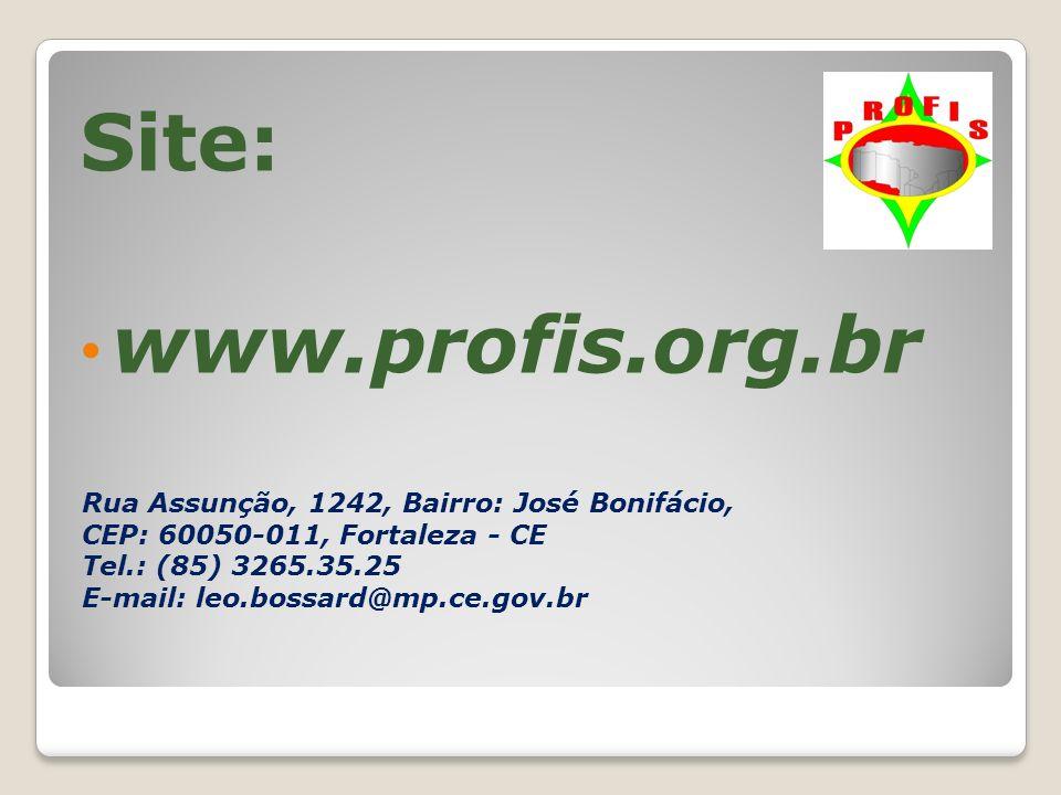 Site: www.profis.org.br Rua Assunção, 1242, Bairro: José Bonifácio, CEP: 60050-011, Fortaleza - CE Tel.: (85) 3265.35.25 E-mail: leo.bossard@mp.ce.gov