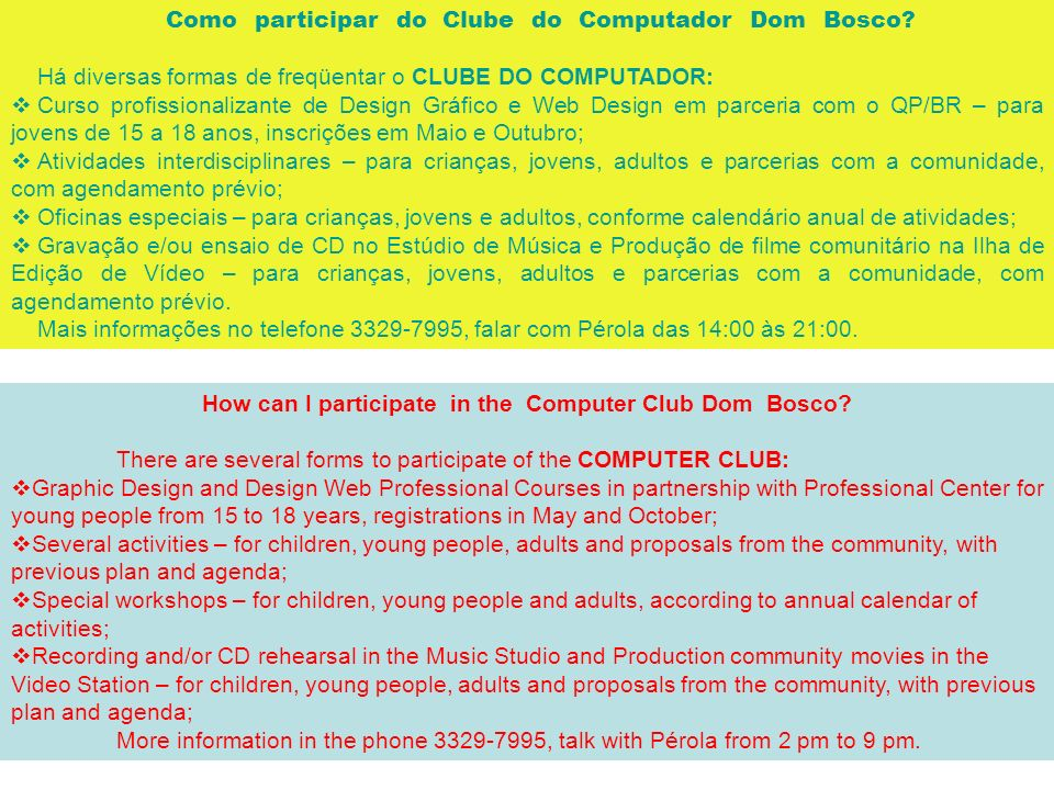 Como participar do Clube do Computador Dom Bosco? Há diversas formas de freqüentar o CLUBE DO COMPUTADOR: Curso profissionalizante de Design Gráfico e