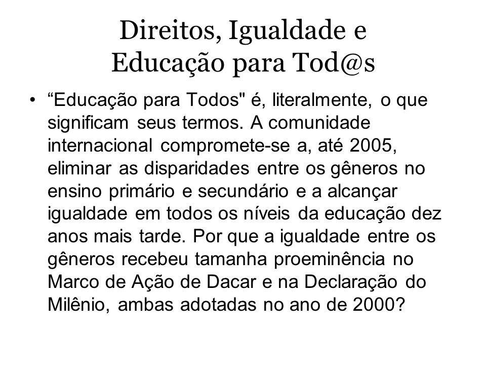 Direitos, Igualdade e Educação para Tod@s Educação para Todos é, literalmente, o que significam seus termos.