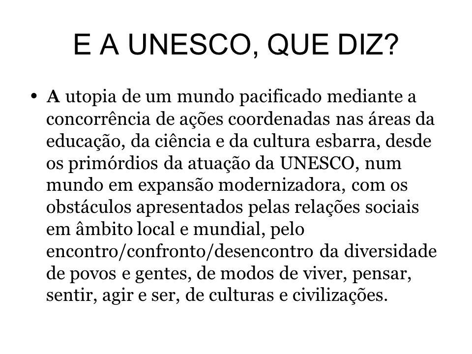 E A UNESCO, QUE DIZ? A utopia de um mundo pacificado mediante a concorrência de ações coordenadas nas áreas da educação, da ciência e da cultura esbar