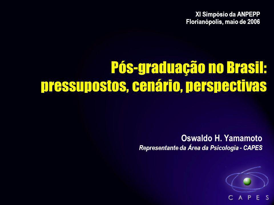 Pós-graduação no Brasil: pressupostos, cenário, perspectivas Oswaldo H. Yamamoto Representante da Área da Psicologia - CAPES XI Simpósio da ANPEPP Flo