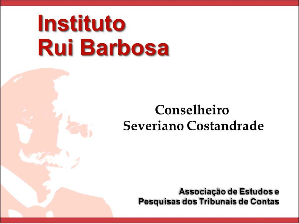 Instituto Rui Barbosa Instituto Associação de Estudos e Pesquisas dos Tribunais de Contas Associação de Estudos e Pesquisas dos Tribunais de Contas Conselheiro Severiano Costandrade
