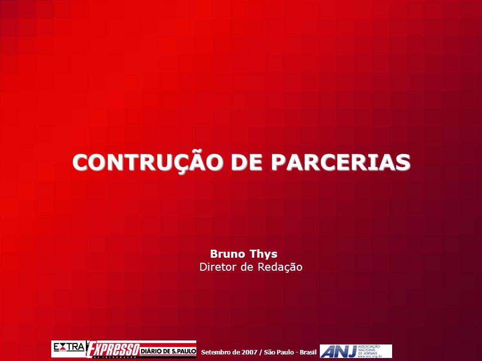 Setembro de 2007 / São Paulo - Brasil CONTRUÇÃO DE PARCERIAS Bruno Thys Diretor de Redação