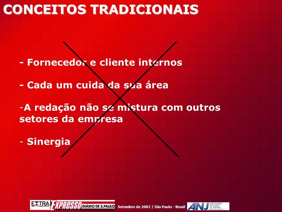 Setembro de 2007 / São Paulo - Brasil CONCEITOS TRADICIONAIS - Fornecedor e cliente internos - Cada um cuida da sua área -A redação não se mistura com outros setores da empresa - Sinergia