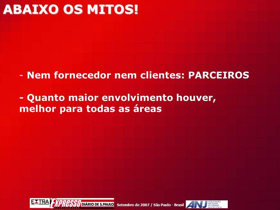 Setembro de 2007 / São Paulo - Brasil - Nem fornecedor nem clientes: PARCEIROS - Quanto maior envolvimento houver, melhor para todas as áreas ABAIXO OS MITOS!