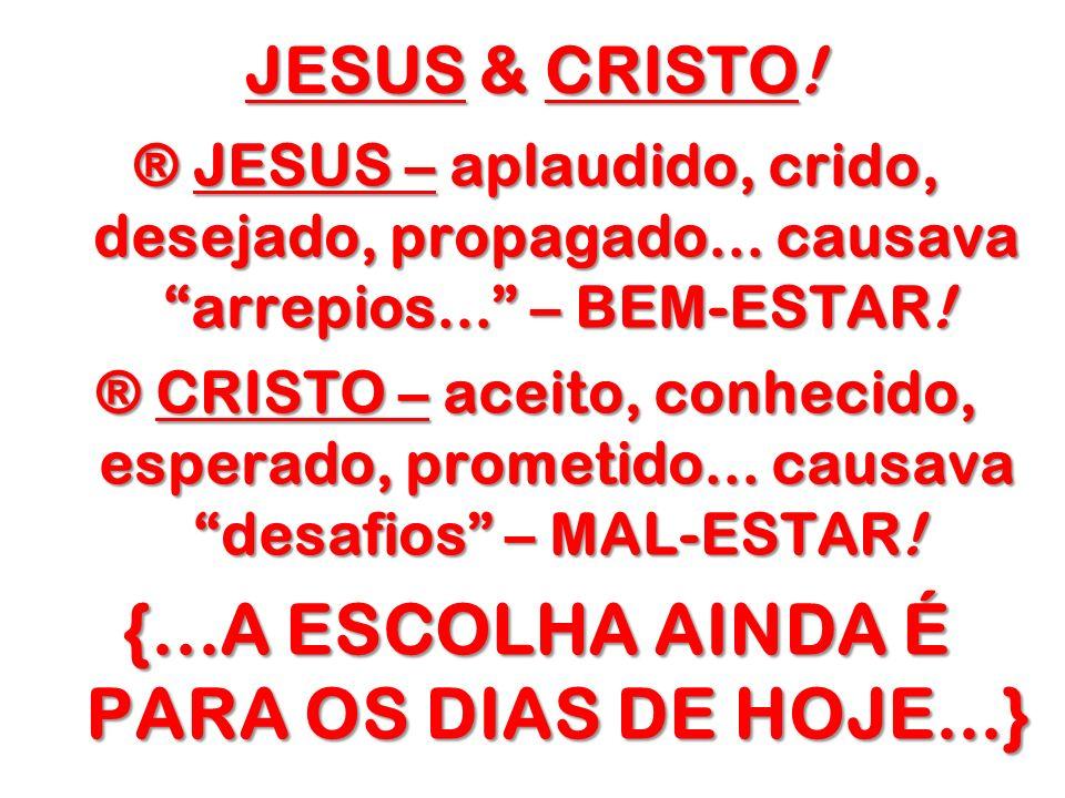 JESUS & CRISTO! ® JESUS – aplaudido, crido, desejado, propagado... causava arrepios... – BEM-ESTAR! ® CRISTO – aceito, conhecido, esperado, prometido.