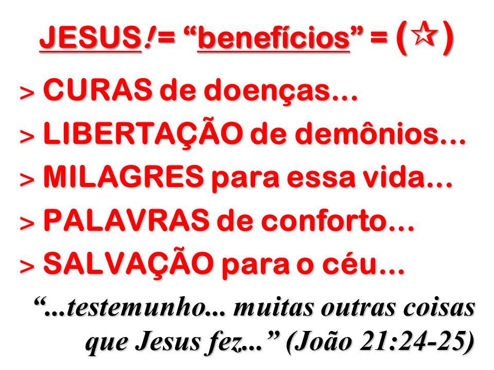 JESUS! = benefícios = ( ) ˃ CURAS de doenças... ˃ LIBERTAÇÃO de demônios... ˃ MILAGRES para essa vida... ˃ PALAVRAS de conforto... ˃ SALVAÇÃO para o c