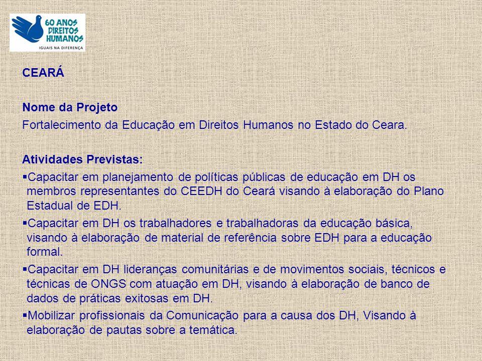 CEARÁ Nome da Projeto Fortalecimento da Educação em Direitos Humanos no Estado do Ceara.