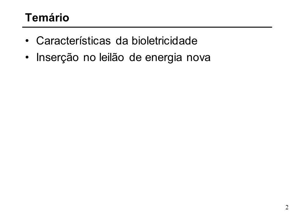 2 Temário Características da bioletricidade Inserção no leilão de energia nova