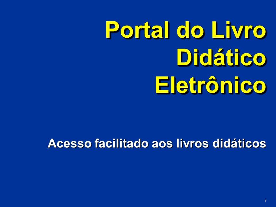 1 Portal do Livro Didático Eletrônico Acesso facilitado aos livros didáticos